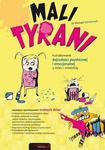 Mali tyrani. Kształtowanie dojrzałości psychicznej i emocjonalnej u dzieci i młodzieży w sklepie internetowym Booknet.net.pl