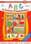 ABC w świecie Przedszkolaka. Zeszyt A. Książeczka edukacyjna. 5 lat w sklepie internetowym Booknet.net.pl