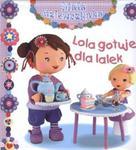 Lola gotuje dla lalek. Mała dziewczynka w sklepie internetowym Booknet.net.pl