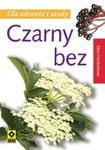 Czarny bez. Dla zdrowia i urody w sklepie internetowym Booknet.net.pl
