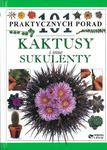 Kaktusy i inne sukulenty. 101 praktycznych porad w sklepie internetowym Booknet.net.pl