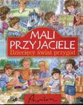 Mali przyjaciele Dziecięcy świat przygód w sklepie internetowym Booknet.net.pl