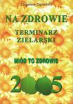 Terminarz zielarski - Na zdrowie 2005. Miód to zdrowie w sklepie internetowym Booknet.net.pl