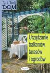 Ty i Twój dom. Urządzanie balkonów, tarasów... w sklepie internetowym Booknet.net.pl