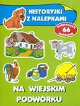 Historyjki z nalepkami. Na wiejskim podwórku w sklepie internetowym Booknet.net.pl