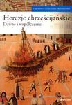 Herezje chrześcijańskie Dawne i współczesne w sklepie internetowym Booknet.net.pl