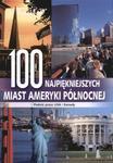 100 najpiękniejszych miast Ameryki Północnej. Podróż przez USA i Kanadę w sklepie internetowym Booknet.net.pl