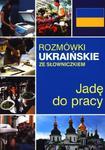 Rozmówki ukraińskie ze słowniczkiem. Jadę do pracy w sklepie internetowym Booknet.net.pl